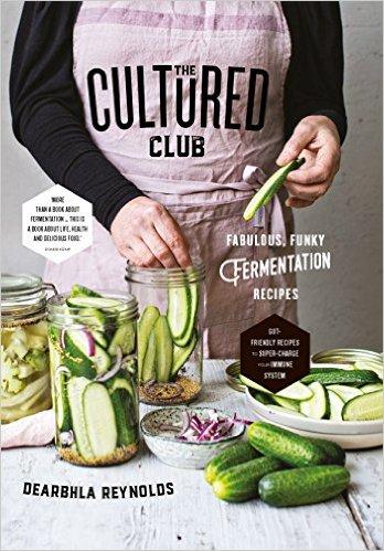 The Cultured Club: Fabulously Funky Fermentation Recipes