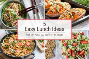 5 Easy Lunch Ideas that will make you want to go vegan